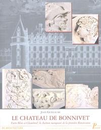 Jean Guillaume - Le château de Bonnivet - Entre Blois et Chambord : le chaînon manquant de la première Renaissance.