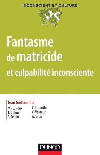 Jean Guillaumin - Fantasme de matricide et culpabilité inconsciente.