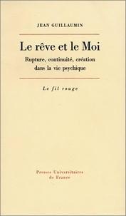 Jean Guillaumin - Le rêve et le moi - Rupture, continuité, création dans la vie psychique.
