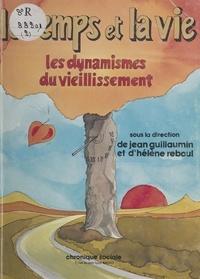 Jean Guillaumin et Hélène Reboul - Le temps et la vie : les dynamismes du vieillissement.
