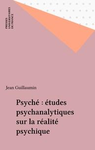 Jean Guillaumin - Psyché - Études psychanalytiques sur la réalité psychique.