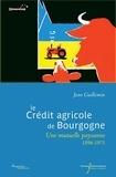 Jean Guillemin - Le Crédit agricole de Bourgogne - Une mutuelle paysanne 1896-1975.