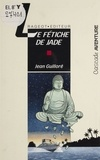 Jean Guilloré - Le fétiche de jade.