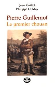 Jean Guillot et Philippe Le May - Pierre Guillemot - Le premier chouan.