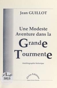 Jean Guillot - Une modeste aventure dans la grande tourmente : autobiographie historique.