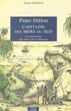 Jean Guillou - Peter Dillon, capitaine des mers du Sud : le découvreur des restes de La Pérouse.