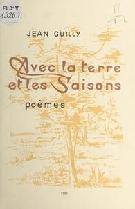 Jean Guilly et Jean Robinet - Avec la terre et les saisons.