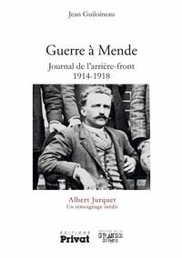 Jean Guiloineau - Guerre à Mende - Journal de l'arrière front 1914-1918 - Albert Jurquet Un témoignage inédit.