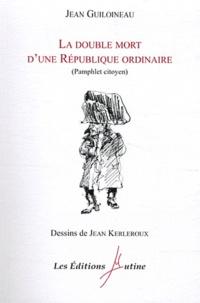 Jean Guiloineau - La double mort d'une République ordinaire - Pamphlet citoyen.