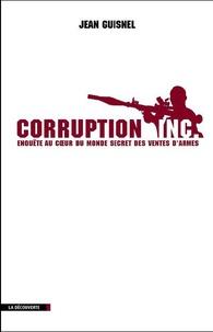 Jean Guisnel - Armes de corruption massive - Secrets et combines des marchands de canons.