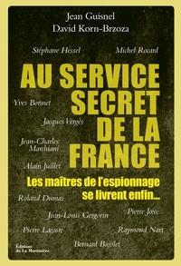 Jean Guisnel et David Korn-Brzoza - Au service secret de la France - Les maîtres de l'espionnage se livrent enfin.
