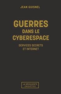 Jean Guisnel - Guerres dans le cyberespace - Services secrets et Internet.