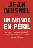 Jean Guisnel - Un monde en péril - Le rapport du Sénat américain sur le nouveau terrorisme nucléaire et bactériologique.