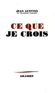 Jean Guitton - Ce que je crois.