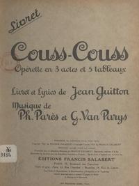 Jean Guitton - Couss-couss - Opérette en 3 actes et 5 tableaux. Livret et lyrics de Jean Guitton, musique de Philippe Parès et Georges Van Parys.