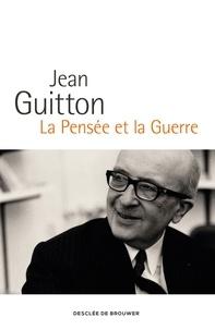 Jean Guitton - La Pensée et la Guerre - Édition augmentée et commentée par les enseignants de l'École de guerre.