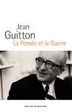 Jean Guitton - La pensée et la guerre.