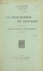 Jean Guitton - La philosophie de Newman - Essai sur l'idée de développement.