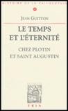 Jean Guitton - Le temps et l'éternité - Chez Plotin et Saint Augustin.