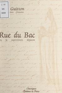 Jean Guitton et Benoît Mancheron - Rue du Bac - Ou La superstition dépassée.