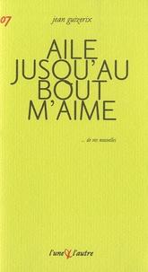 Jean Guizerix - Aile jusqu'au bout m'aime.