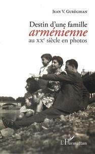 Jean Gureghian - Destin d'une famille arménienne au XXe siècle en photos.