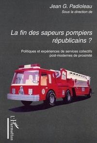 Jean-Gustave Padioleau et  Collectif - La fin des sapeurs-pompiers républicains ? - Politiques et expériences de services collectifs post-modernes de proximité.