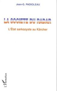 Jean-Gustave Padioleau - La société du radar - L'Etat sarkozyste au Kärcher.