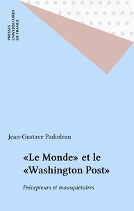 """Jean-Gustave Padioleau - """"Le Monde"""" et le """"Washington post"""" - Précepteurs et mousquetaires."""