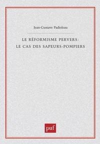 Jean-Gustave Padioleau - Le réformisme pervers : le cas des sapeurs-pompiers.
