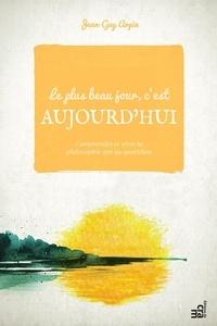 Jean-Guy Arpin - Le plus beau jour c'est aujourd'hui - Comprendre et vivre la philosophie zen au quotidien.