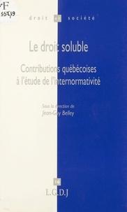 Jean-Guy Belley - Le droit soluble - Contributions québécoises à l'étude de l'internormativité.