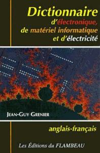 Jean-Guy Grenier - Dictionnaire d'électronique, de matériel informatique et d'électricité.