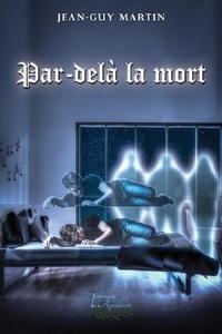 Jean-Guy Martin - Par-delà la mort.