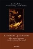 Jean-Guy Nadeau et Carole Colding - Autrement que victimes - Dieu, Enfer et résistance chez les victimes d'abus sexuels.