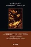 Jean-Guy Nadeau et Carole Golding - Autrement que victimes - Dieu, enfer et résistance chez les victimes d'abus sexuels.
