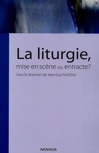 Jean-Guy Nadeau - La liturgie, mise en scène ou entracte ?.