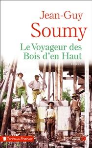 Jean-Guy Soumy - Le voyageur des Bois d'en Haut.