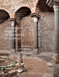 Jean Guyon - L'Antiquité tardive en Provence (IVe-VIe siècle) - Naissance d'une chrétienté.
