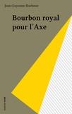 Jean-Guyonne Roehmer - Bourbon royal pour l'Axe.