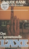 Jean-Guyonne Roehmer - Choc à Spermatozoville.