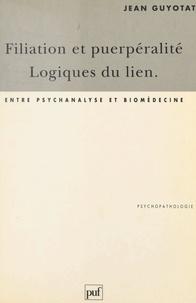 Jean Guyotat et Pierre Fédida - Filiation et puerpéralité, logiques du lien - Entre psychanalyse et biomédecine.