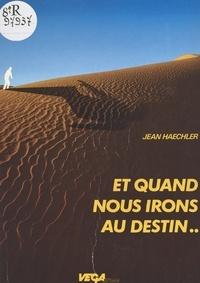 Jean Haechler - Et quand nous irons au destin. Petite méditation sur l'insondable.