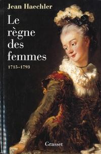 Jean Haechler - Le règne des femmes - 1715-1792.