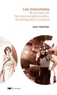 Jean Haechler - Les insoumises - 18 portraits de femmes exceptionnelles, de l'Antiquité à nos jours.