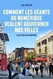 Jean Haëntjens - Comment les géants du numérique veulent gouverner nos villes - La cité face aux algorithmes.