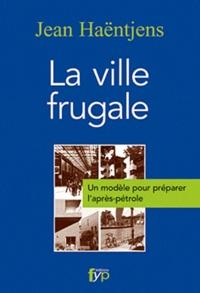 Jean Haëntjens - La ville frugale - Un modèle pour préparer l'après-pétrole.