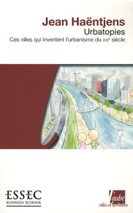 Jean Haëntjens - Urbatopies - Ces villes qui inventent l'urbanisme du XXIe siècle.