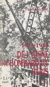 Jean Hallade et Arthur Conte - De l'Aisne on bombardait Paris, 1914-1918.
