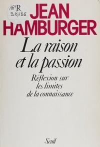 Jean Hamburger - La Raison et la passion - Réflexion sur les limites de la connaissance.